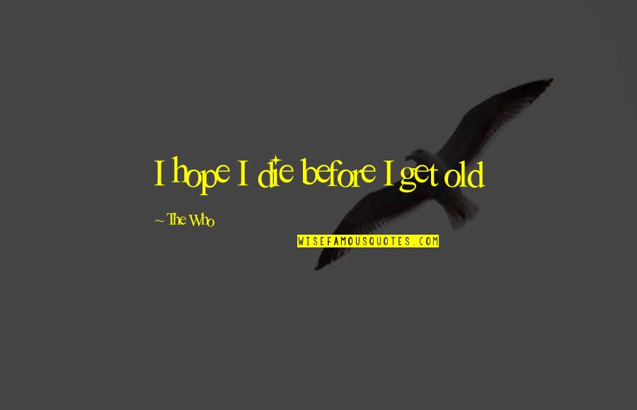 Progresser Quotes By The Who: I hope I die before I get old