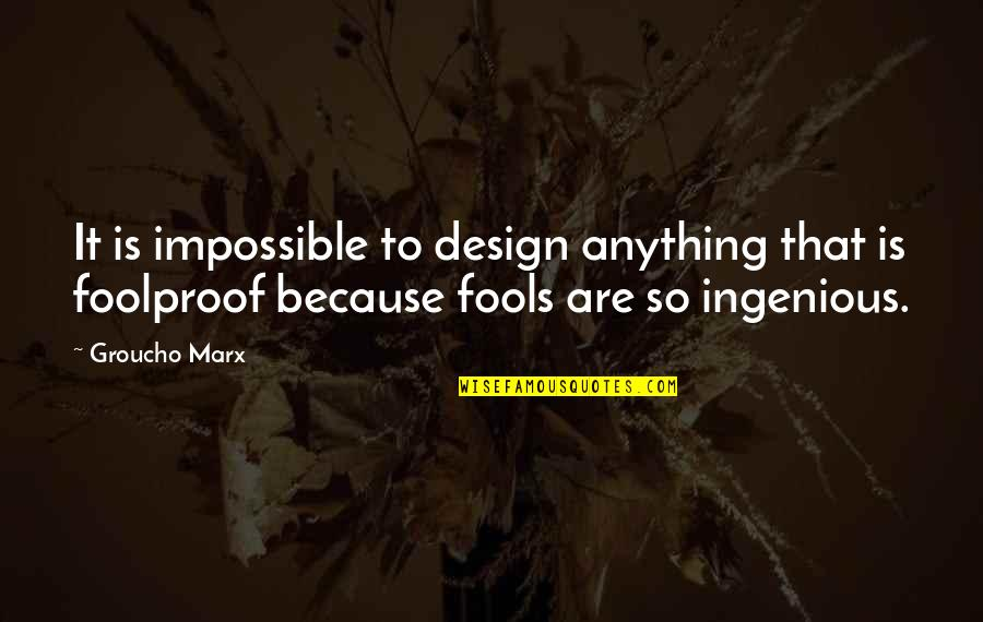 Progressive Pwc Quotes By Groucho Marx: It is impossible to design anything that is