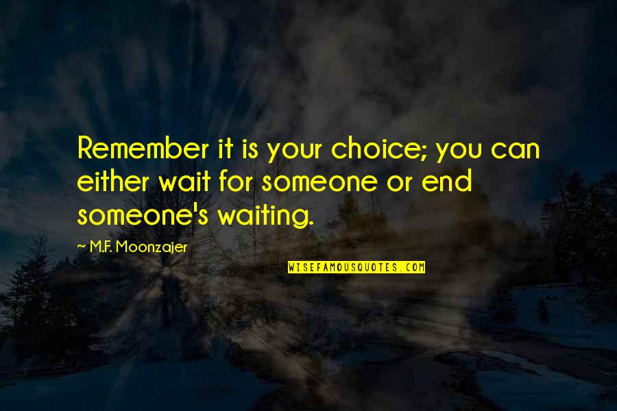 Progressive Pwc Quotes By M.F. Moonzajer: Remember it is your choice; you can either