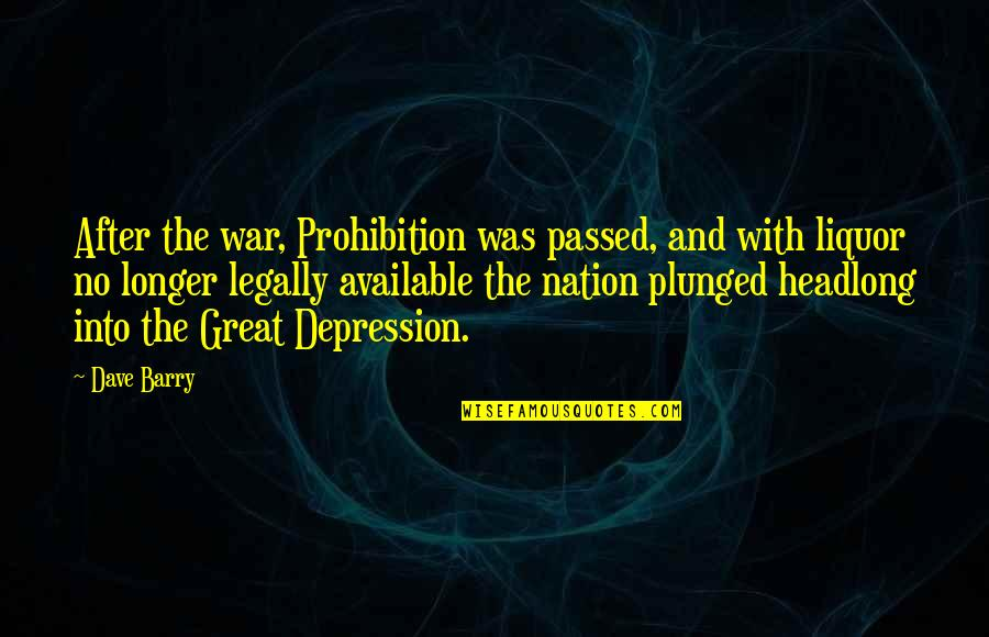 Prohibition Of Alcohol Quotes By Dave Barry: After the war, Prohibition was passed, and with
