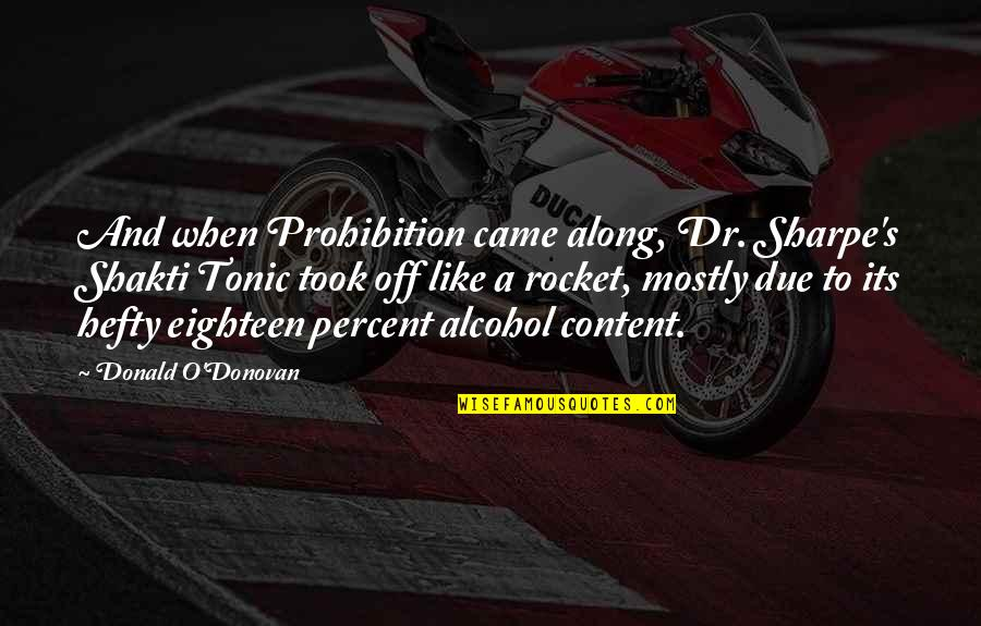 Prohibition Of Alcohol Quotes By Donald O'Donovan: And when Prohibition came along, Dr. Sharpe's Shakti
