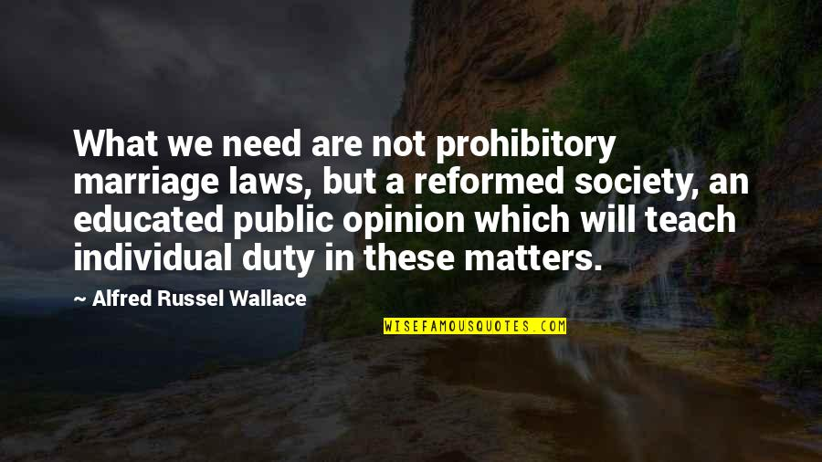 Prohibitory Quotes By Alfred Russel Wallace: What we need are not prohibitory marriage laws,