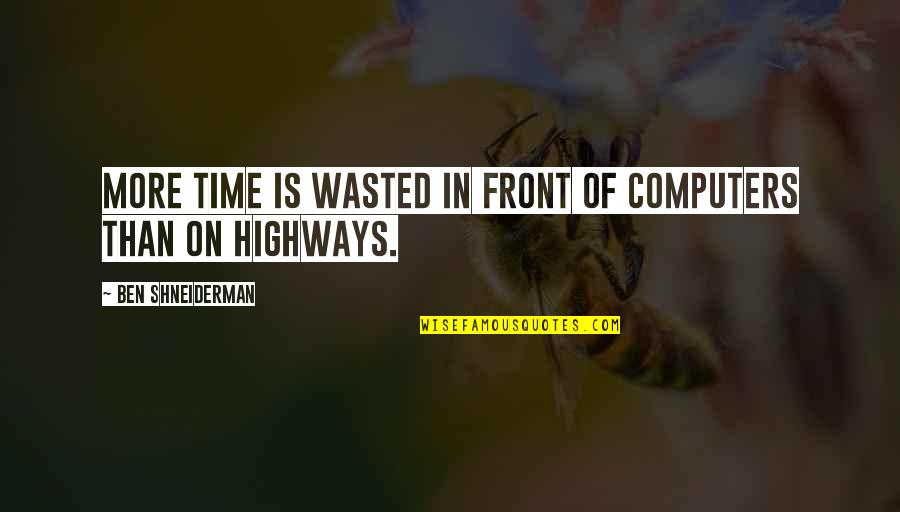 Prohibitory Quotes By Ben Shneiderman: More time is wasted in front of computers