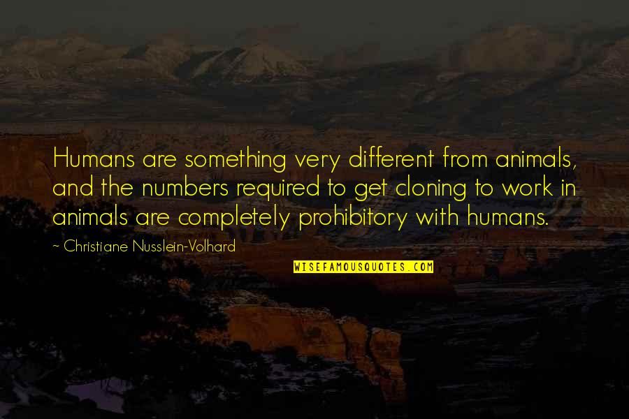 Prohibitory Quotes By Christiane Nusslein-Volhard: Humans are something very different from animals, and