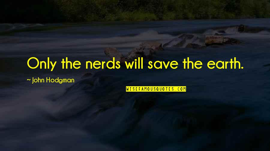 Prohibitory Quotes By John Hodgman: Only the nerds will save the earth.