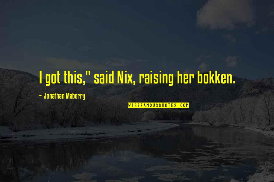 """Prohibitory Quotes By Jonathan Maberry: I got this,"""" said Nix, raising her bokken."""