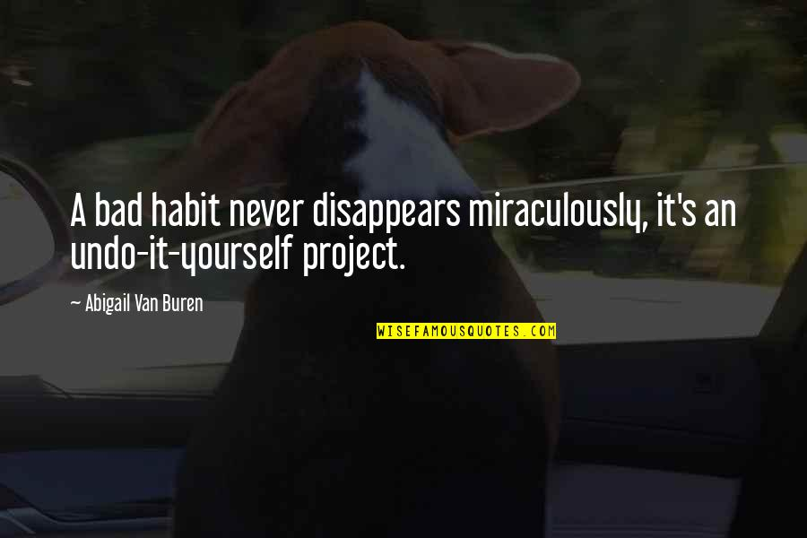 Project Inspirational Quotes By Abigail Van Buren: A bad habit never disappears miraculously, it's an