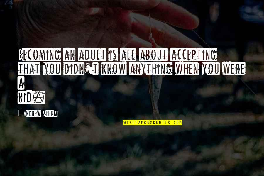 Project Inspirational Quotes By Andrew Sturm: Becoming an adult is all about accepting that