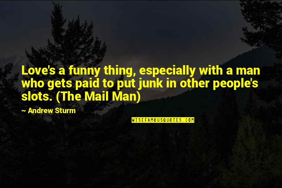 Project Inspirational Quotes By Andrew Sturm: Love's a funny thing, especially with a man