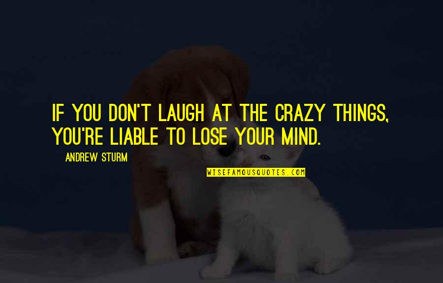 Project Inspirational Quotes By Andrew Sturm: If you don't laugh at the crazy things,
