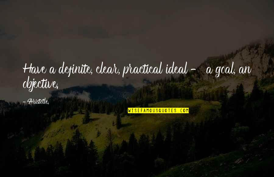 Project Inspirational Quotes By Aristotle.: Have a definite, clear, practical ideal - a