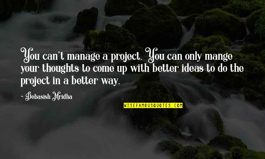 Project Inspirational Quotes By Debasish Mridha: You can't manage a project. You can only