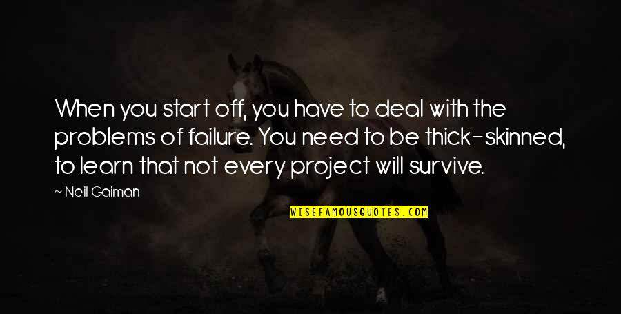 Project Inspirational Quotes By Neil Gaiman: When you start off, you have to deal