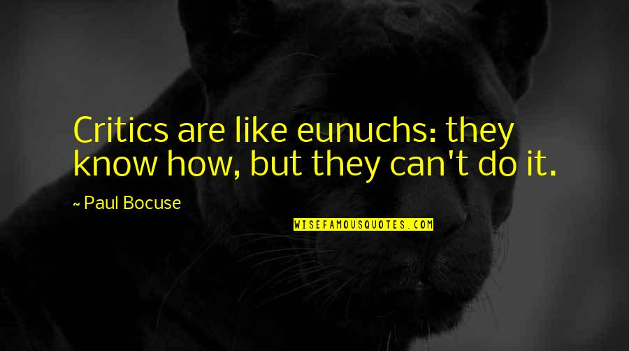 Project Runway Casanova Quotes By Paul Bocuse: Critics are like eunuchs: they know how, but