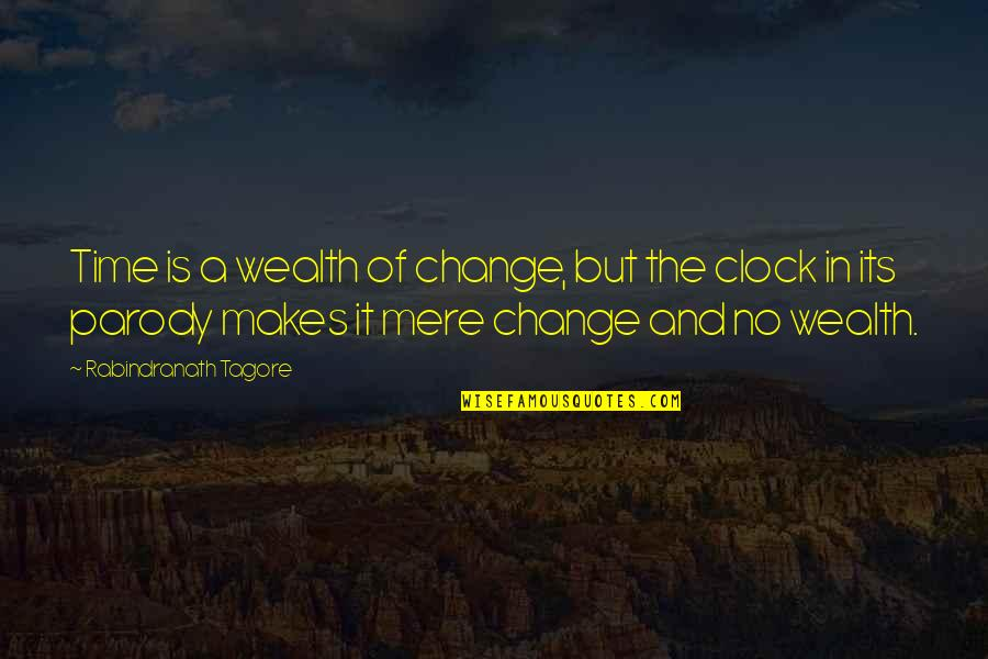 Project Runway Casanova Quotes By Rabindranath Tagore: Time is a wealth of change, but the