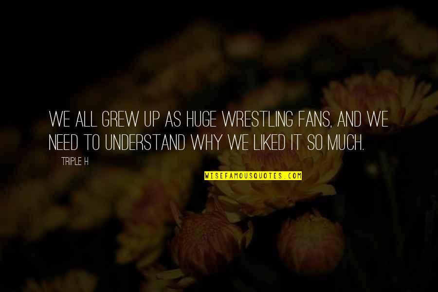 Project Runway Casanova Quotes By Triple H: We all grew up as huge wrestling fans,
