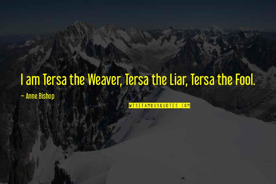 Prologue Quotes By Anne Bishop: I am Tersa the Weaver, Tersa the Liar,