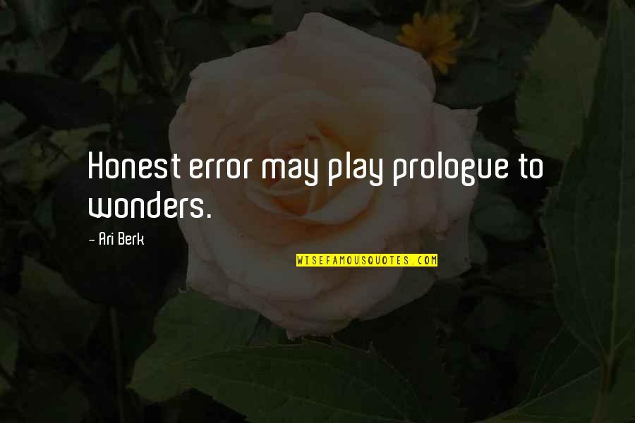 Prologue Quotes By Ari Berk: Honest error may play prologue to wonders.