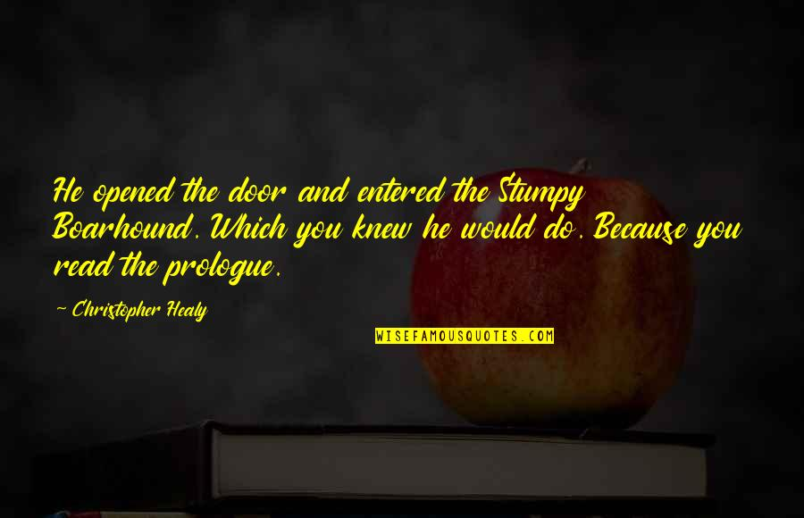 Prologue Quotes By Christopher Healy: He opened the door and entered the Stumpy