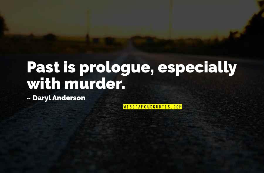 Prologue Quotes By Daryl Anderson: Past is prologue, especially with murder.