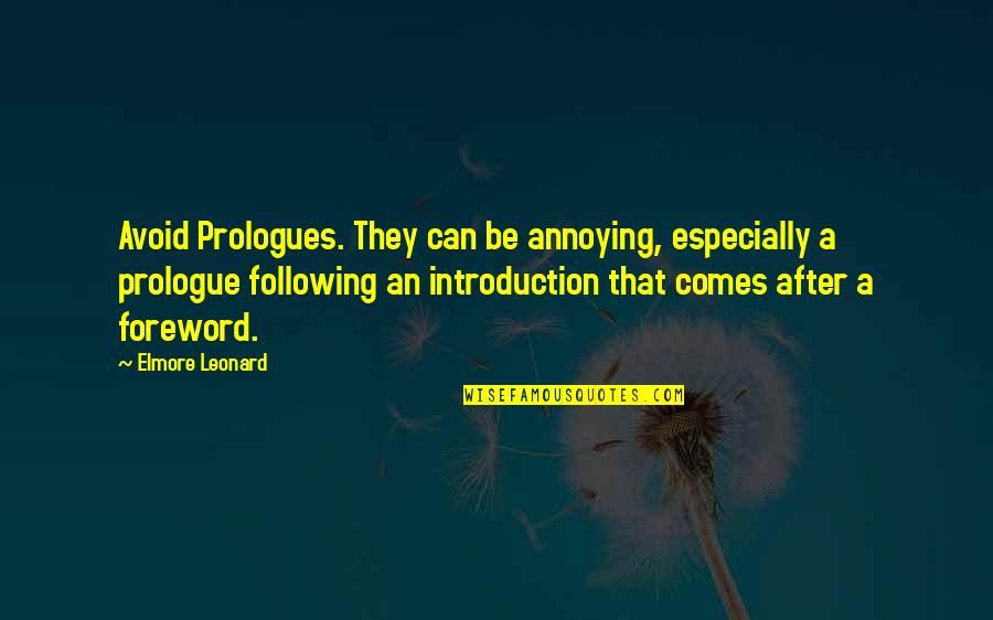 Prologue Quotes By Elmore Leonard: Avoid Prologues. They can be annoying, especially a