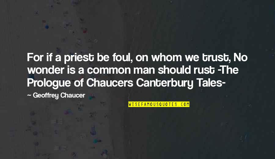 Prologue Quotes By Geoffrey Chaucer: For if a priest be foul, on whom