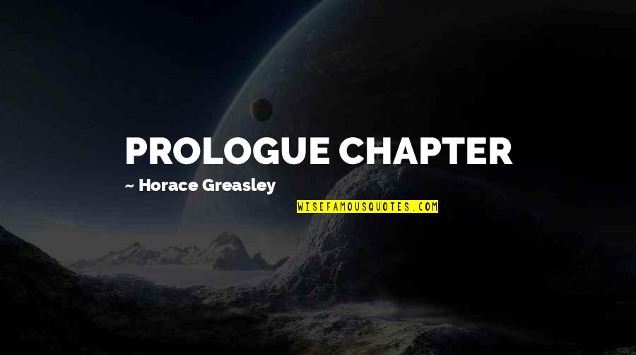 Prologue Quotes By Horace Greasley: PROLOGUE CHAPTER