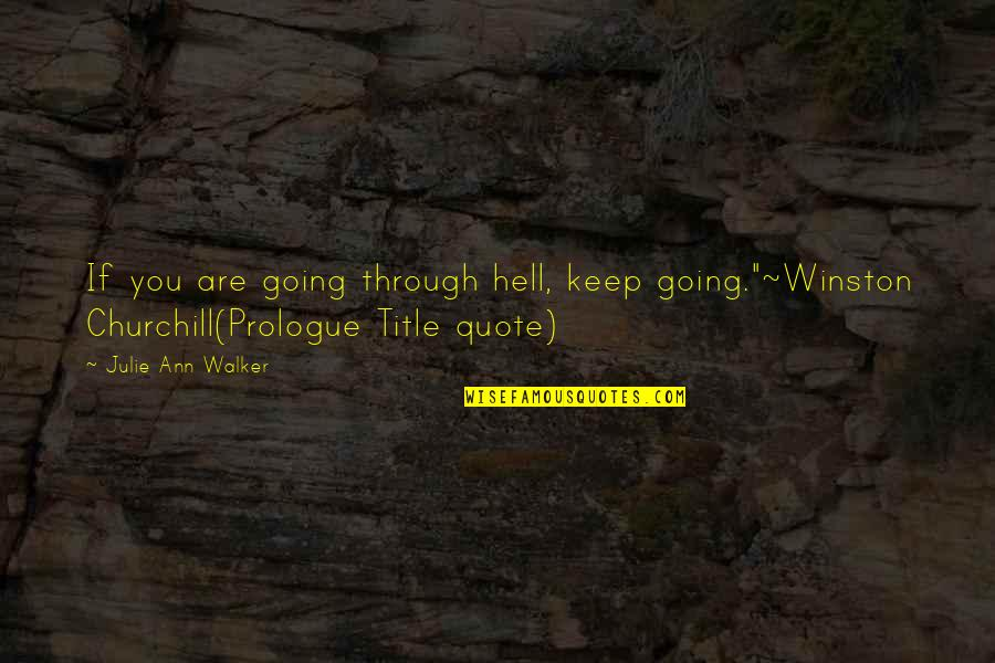 """Prologue Quotes By Julie Ann Walker: If you are going through hell, keep going.""""~Winston"""