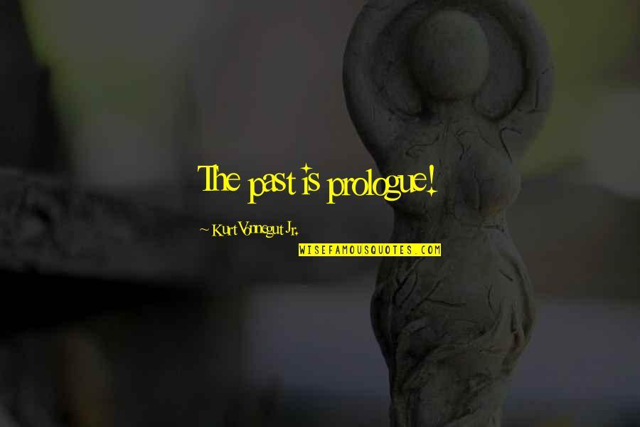 Prologue Quotes By Kurt Vonnegut Jr.: The past is prologue!