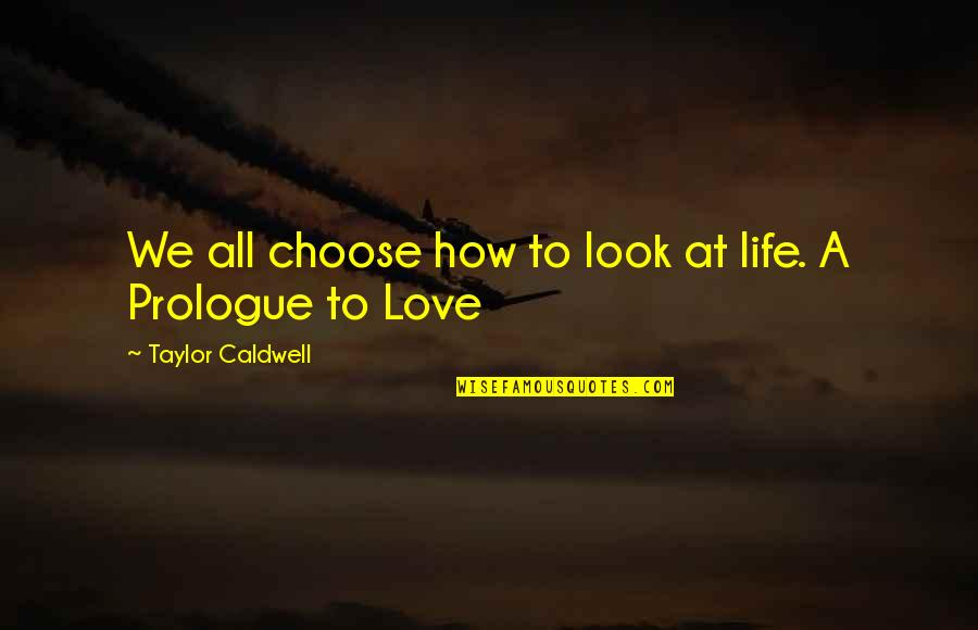 Prologue Quotes By Taylor Caldwell: We all choose how to look at life.