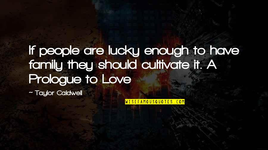 Prologue Quotes By Taylor Caldwell: If people are lucky enough to have family