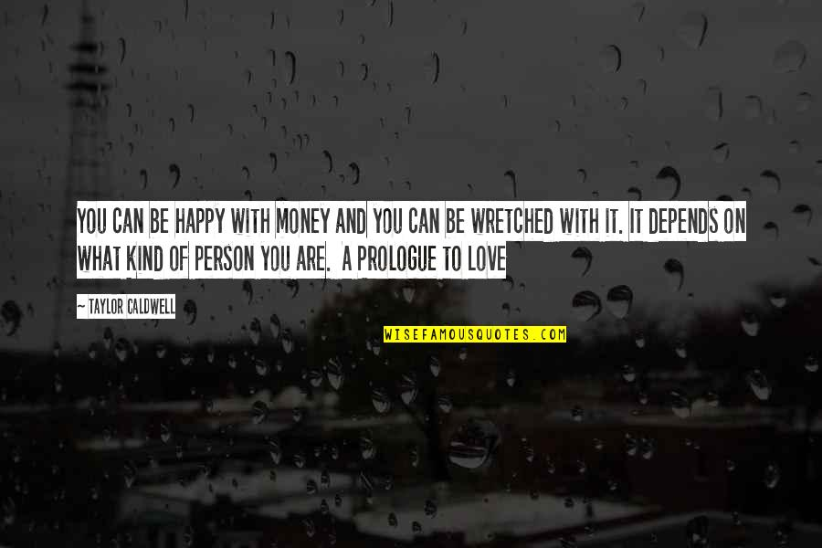 Prologue Quotes By Taylor Caldwell: You can be happy with money and you