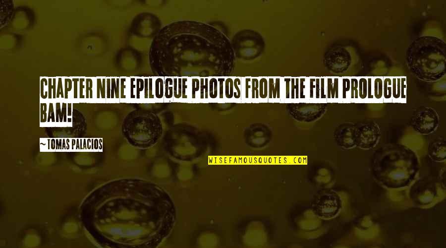 Prologue Quotes By Tomas Palacios: Chapter Nine Epilogue Photos from the Film PROLOGUE