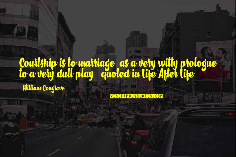 Prologue Quotes By William Congreve: Courtship is to marriage, as a very witty