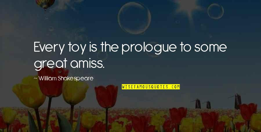 Prologue Quotes By William Shakespeare: Every toy is the prologue to some great