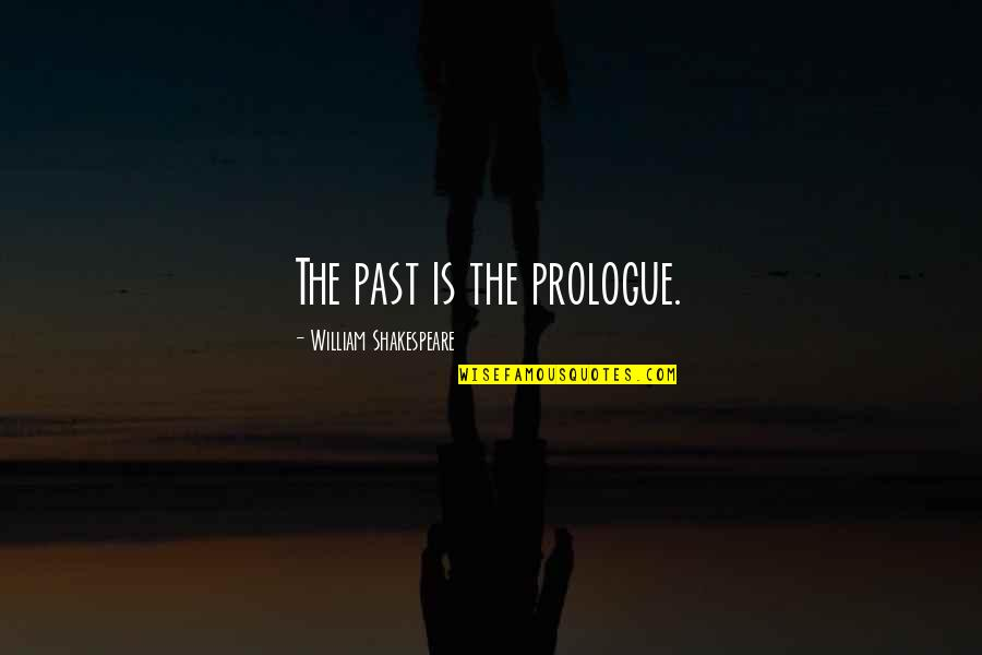 Prologue Quotes By William Shakespeare: The past is the prologue.