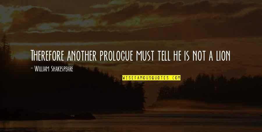 Prologue Quotes By William Shakespeare: Therefore another prologue must tell he is not