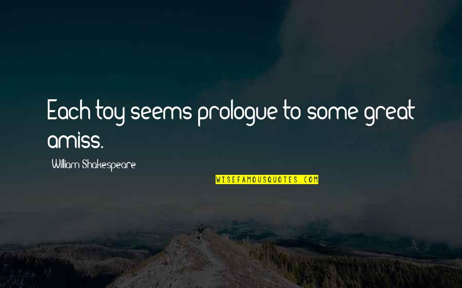 Prologue Quotes By William Shakespeare: Each toy seems prologue to some great amiss.