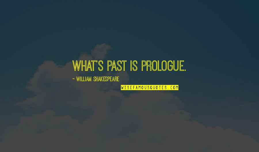 Prologue Quotes By William Shakespeare: What's past is prologue.