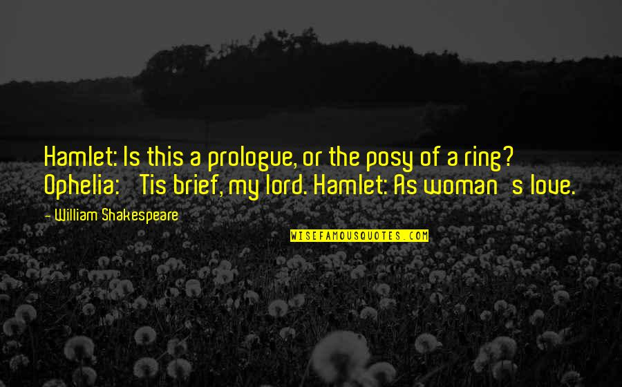 Prologue Quotes By William Shakespeare: Hamlet: Is this a prologue, or the posy