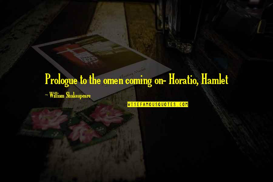 Prologue Quotes By William Shakespeare: Prologue to the omen coming on- Horatio, Hamlet