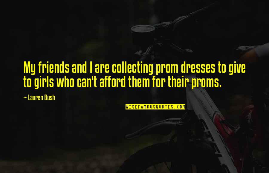Prom With Friends Quotes By Lauren Bush: My friends and I are collecting prom dresses