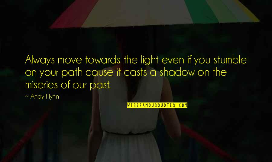 Prometheus Bound Quotes By Andy Flynn: Always move towards the light even if you