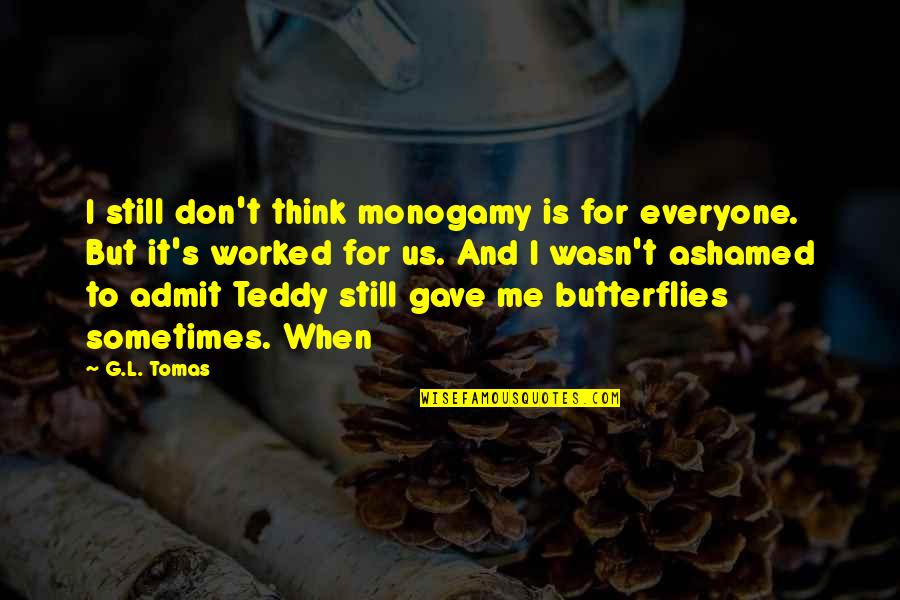 Prometheus Bound Quotes By G.L. Tomas: I still don't think monogamy is for everyone.