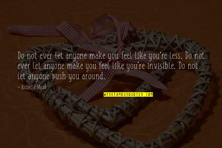 Prometheus Bound Quotes By Richelle Mead: Do not ever let anyone make you feel