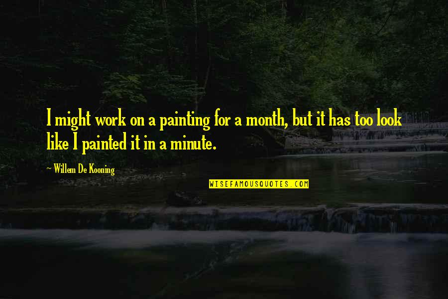 Prometheus Bound Quotes By Willem De Kooning: I might work on a painting for a