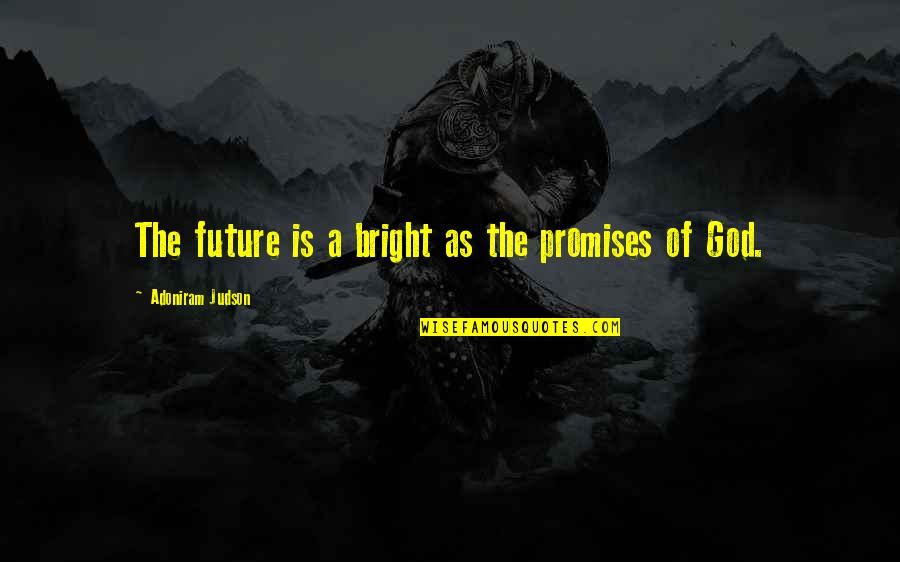 Promise Of God Quotes By Adoniram Judson: The future is a bright as the promises