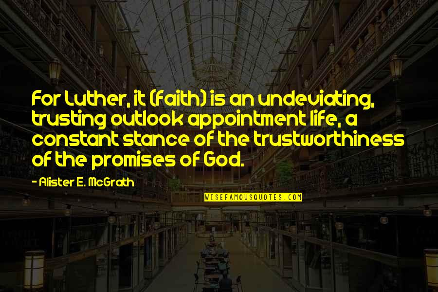 Promise Of God Quotes By Alister E. McGrath: For Luther, it (faith) is an undeviating, trusting