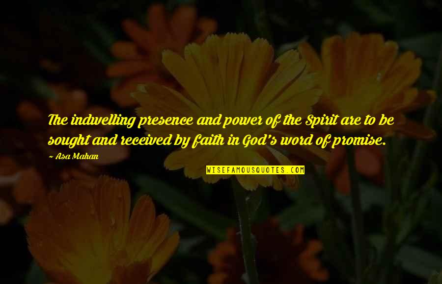 Promise Of God Quotes By Asa Mahan: The indwelling presence and power of the Spirit