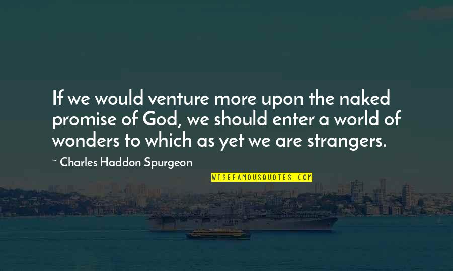 Promise Of God Quotes By Charles Haddon Spurgeon: If we would venture more upon the naked
